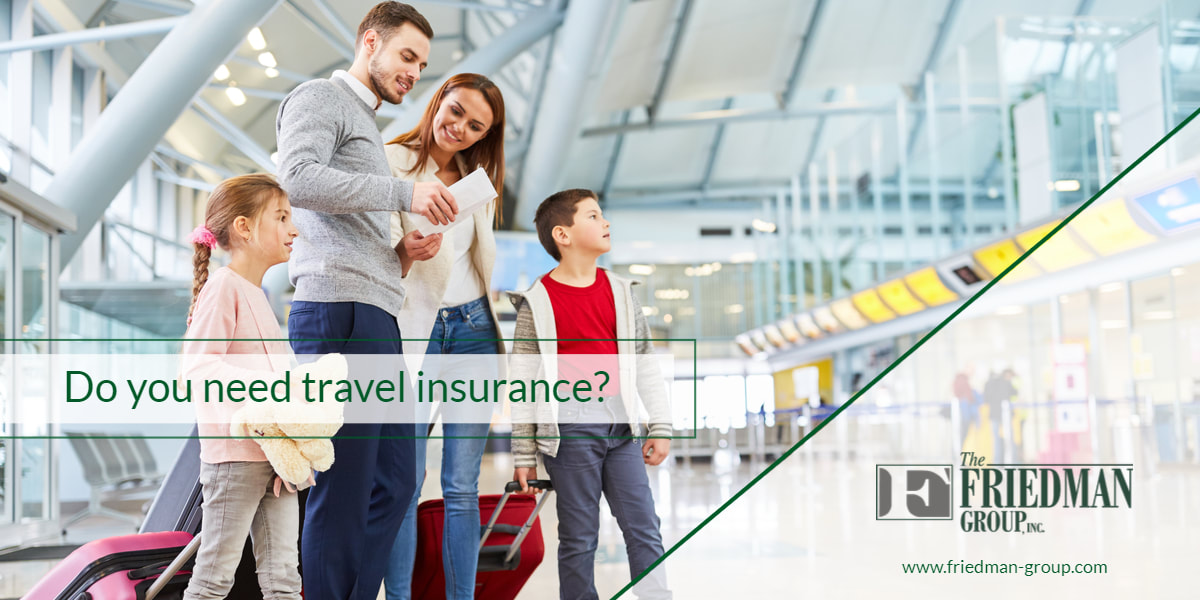 Do you need travel insurance? | Friedman Group